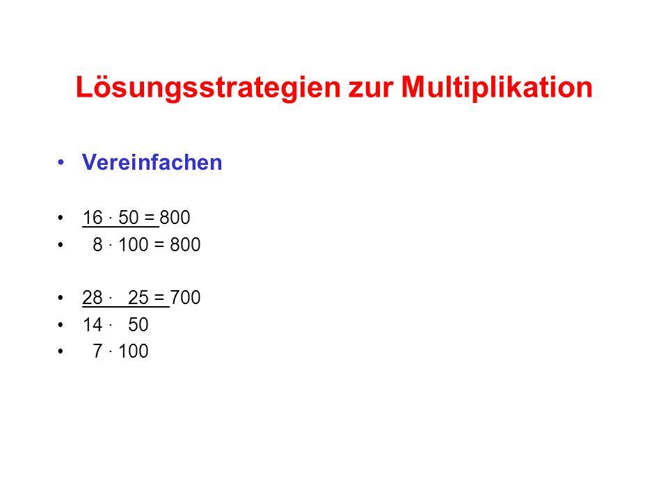 Lösungsstrategien zur Multiplikation Vereinfachen 16 · 50 = 800 8 · 100 = 800 28 · 25 = 700 14 · 50 7 · 100
