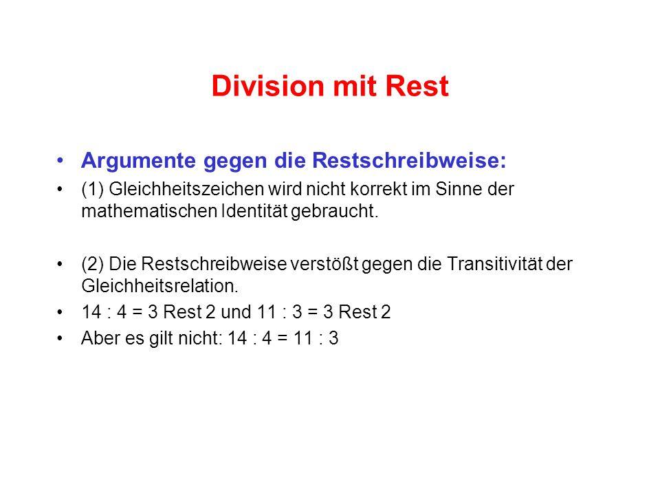 Division mit Rest Argumente gegen die Restschreibweise: (1) Gleichheitszeichen wird nicht korrekt im Sinne der mathematischen Identität gebraucht.