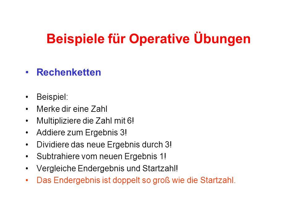 Beispiele für Operative Übungen Rechenketten Beispiel: Merke dir eine Zahl Multipliziere die Zahl mit 6.