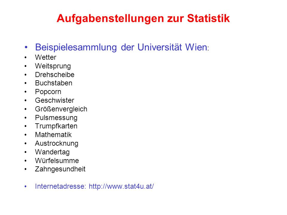 Aufgabenstellungen zur Statistik Beispielesammlung der Universität Wien : Wetter Weitsprung Drehscheibe Buchstaben Popcorn Geschwister Größenvergleich