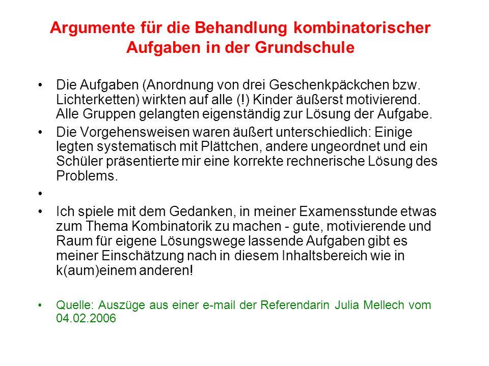 Argumente für die Behandlung kombinatorischer Aufgaben in der Grundschule Die Aufgaben (Anordnung von drei Geschenkpäckchen bzw. Lichterketten) wirkte