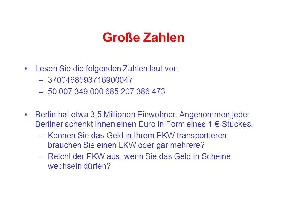 Große Zahlen Lesen Sie die folgenden Zahlen laut vor: –3700468593716900047 –50 007 349 000 685 207 386 473 Berlin hat etwa 3,5 Millionen Einwohner. An