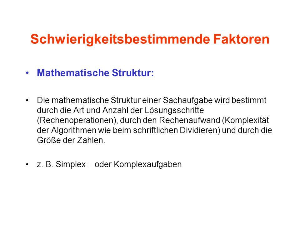 Schwierigkeitsbestimmende Faktoren Mathematische Struktur: Die mathematische Struktur einer Sachaufgabe wird bestimmt durch die Art und Anzahl der Lös