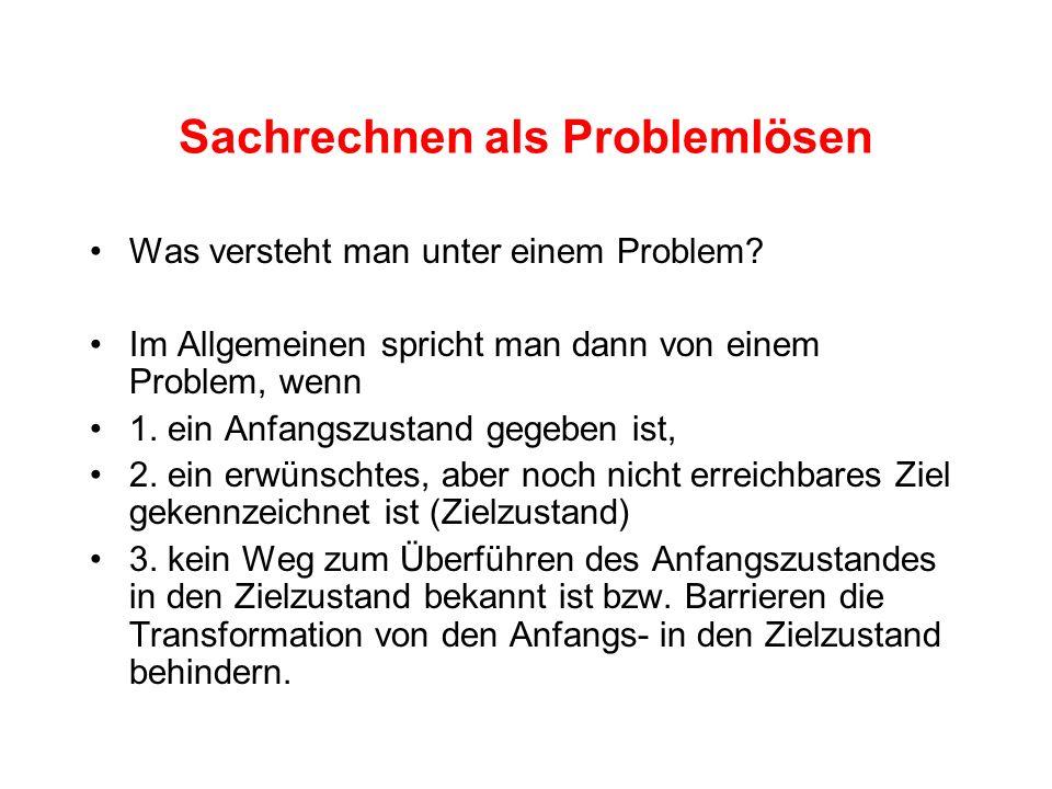 Sachrechnen als Problemlösen Was versteht man unter einem Problem? Im Allgemeinen spricht man dann von einem Problem, wenn 1. ein Anfangszustand gegeb
