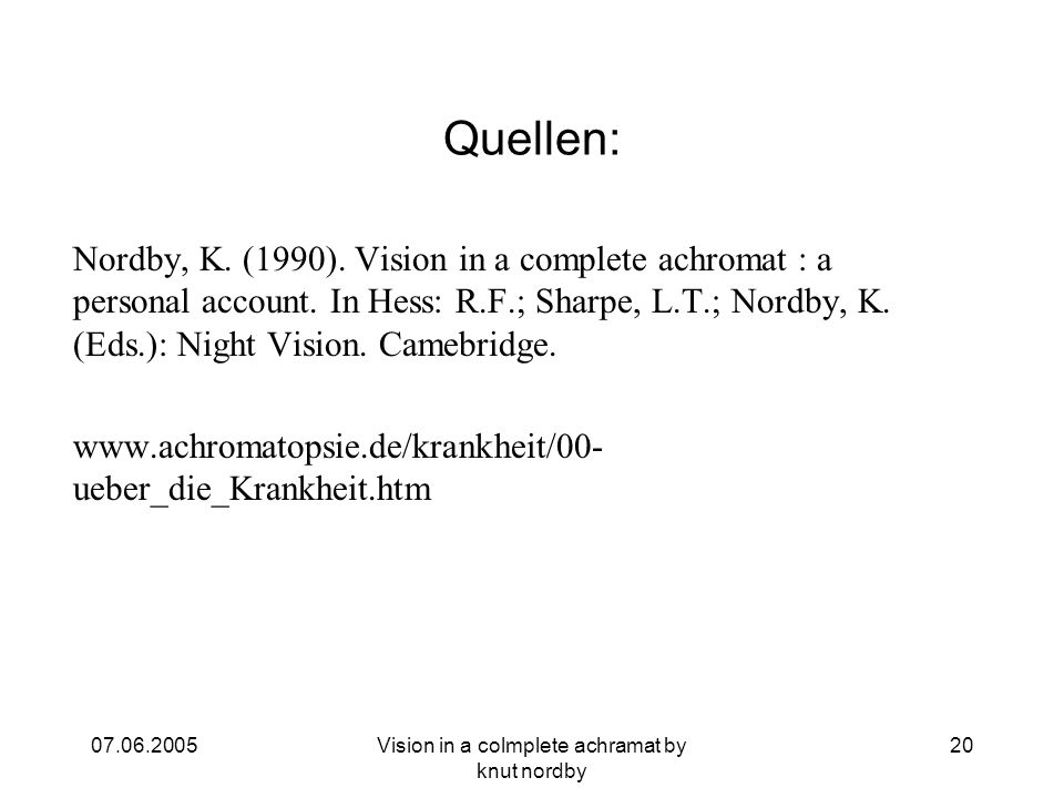 07.06.2005Vision in a colmplete achramat by knut nordby 20 Quellen: Nordby, K. (1990). Vision in a complete achromat : a personal account. In Hess: R.