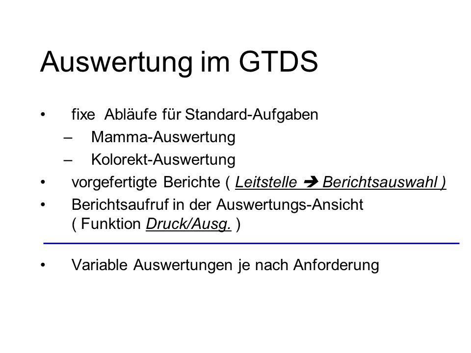 Auswertung im GTDS fixe Abläufe für Standard-Aufgaben –Mamma-Auswertung –Kolorekt-Auswertung vorgefertigte Berichte ( Leitstelle Berichtsauswahl ) Ber