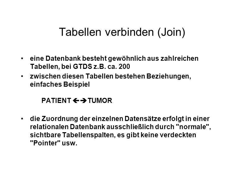 Tabellen verbinden (Join) eine Datenbank besteht gewöhnlich aus zahlreichen Tabellen, bei GTDS z.B. ca. 200 zwischen diesen Tabellen bestehen Beziehun