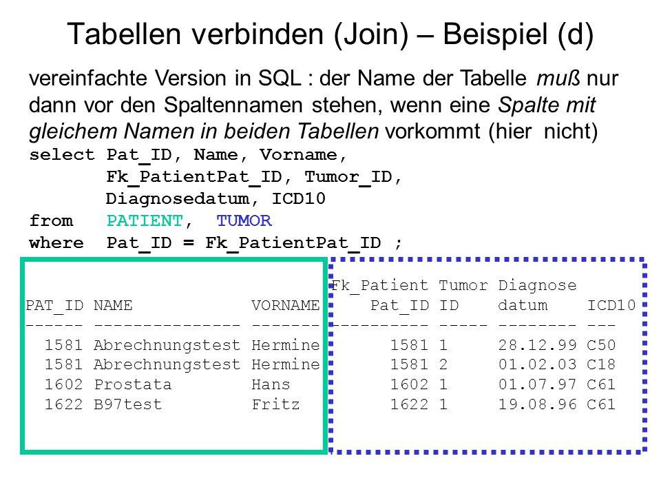 Tabellen verbinden (Join) – Beispiel (d) vereinfachte Version in SQL : der Name der Tabelle muß nur dann vor den Spaltennamen stehen, wenn eine Spalte