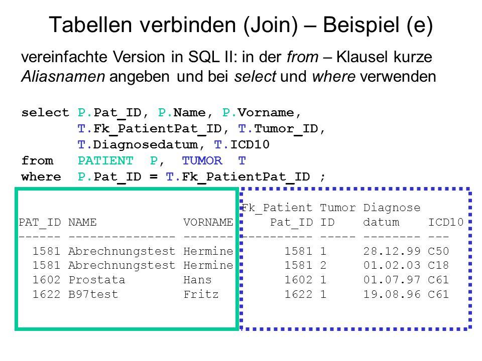 Tabellen verbinden (Join) – Beispiel (e) vereinfachte Version in SQL II: in der from – Klausel kurze Aliasnamen angeben und bei select und where verwe