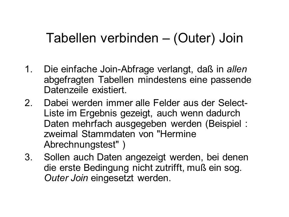 Tabellen verbinden – (Outer) Join 1.Die einfache Join-Abfrage verlangt, daß in allen abgefragten Tabellen mindestens eine passende Datenzeile existier
