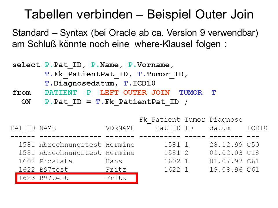 Tabellen verbinden – Beispiel Outer Join Standard – Syntax (bei Oracle ab ca. Version 9 verwendbar) am Schluß könnte noch eine where-Klausel folgen :