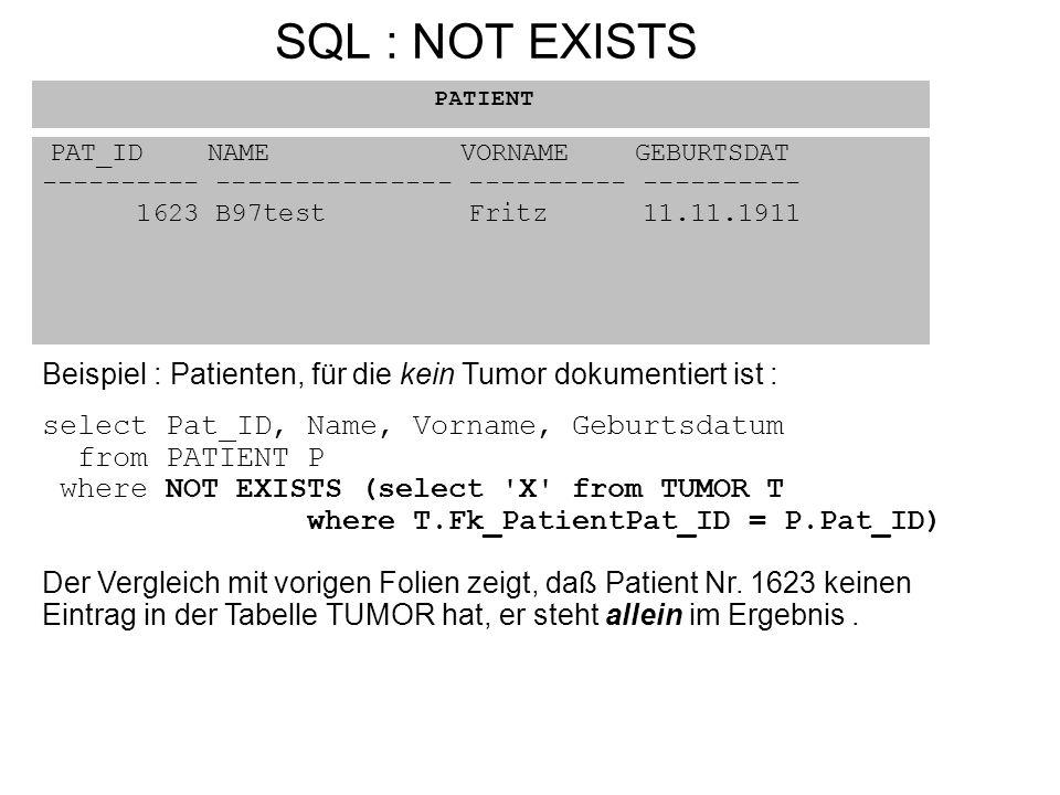 PAT_ID NAME VORNAME GEBURTSDAT ---------- --------------- ---------- ---------- 1623 B97test Fritz 11.11.1911 PATIENT Beispiel : Patienten, für die ke