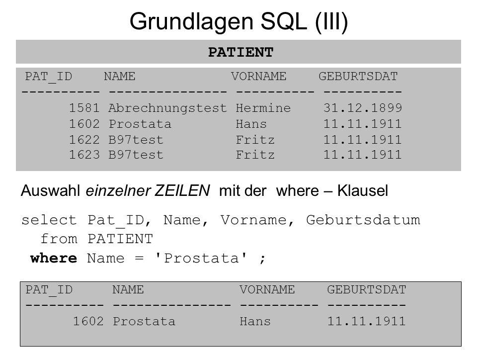 Grundlagen SQL (III) PAT_ID NAME VORNAME GEBURTSDAT ---------- --------------- ---------- ---------- 1581 Abrechnungstest Hermine 31.12.1899 1602 Pros