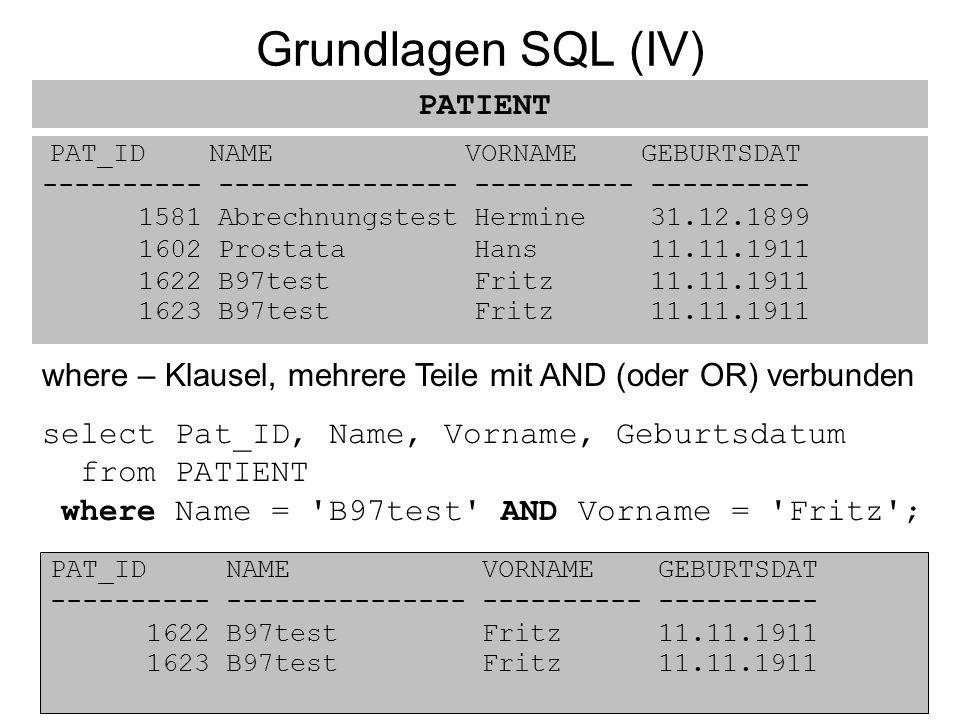 Grundlagen SQL (IV) PAT_ID NAME VORNAME GEBURTSDAT ---------- --------------- ---------- ---------- 1581 Abrechnungstest Hermine 31.12.1899 1602 Prost