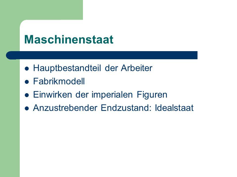 Maschinenstaat Hauptbestandteil der Arbeiter Fabrikmodell Einwirken der imperialen Figuren Anzustrebender Endzustand: Idealstaat