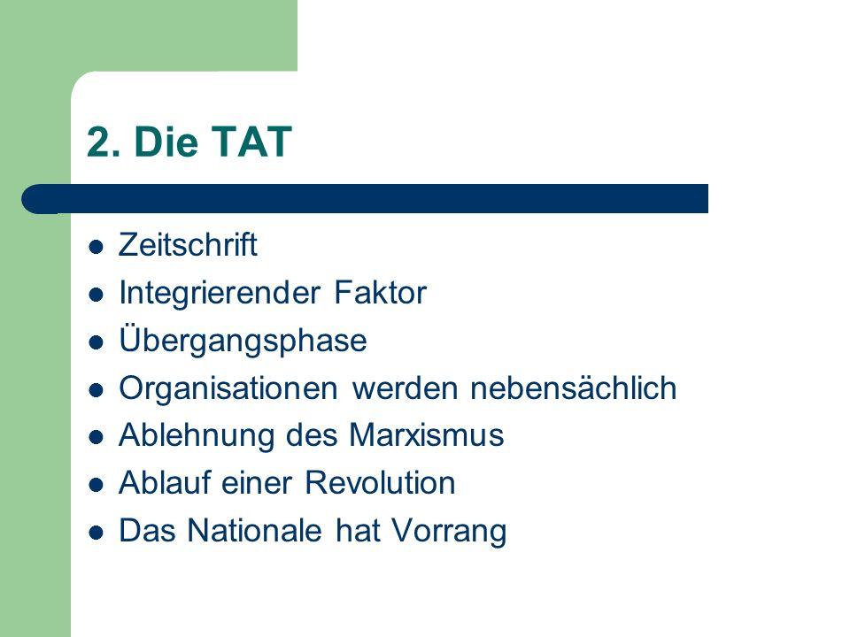 2. Die TAT Zeitschrift Integrierender Faktor Übergangsphase Organisationen werden nebensächlich Ablehnung des Marxismus Ablauf einer Revolution Das Na
