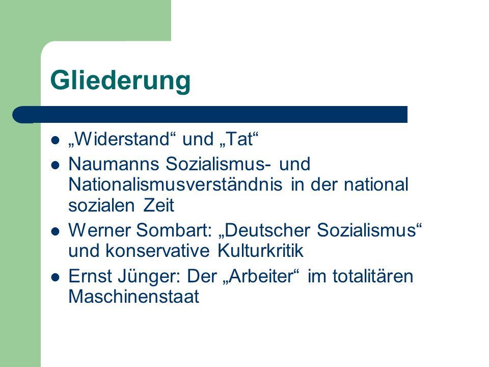 Gliederung Widerstand und Tat Naumanns Sozialismus- und Nationalismusverständnis in der national sozialen Zeit Werner Sombart: Deutscher Sozialismus u
