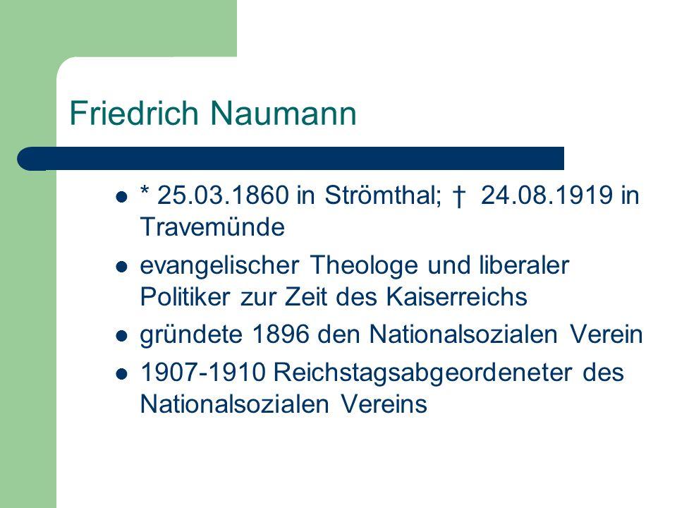 * 25.03.1860 in Strömthal; 24.08.1919 in Travemünde evangelischer Theologe und liberaler Politiker zur Zeit des Kaiserreichs gründete 1896 den Nationa