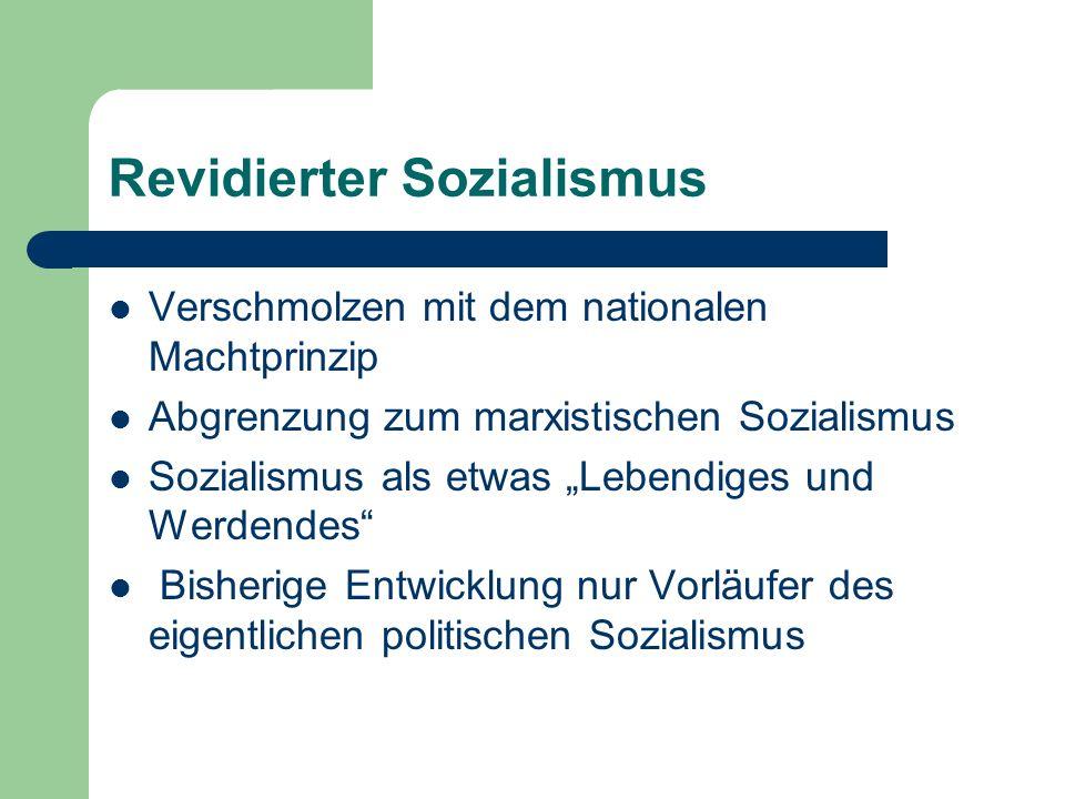 Revidierter Sozialismus Verschmolzen mit dem nationalen Machtprinzip Abgrenzung zum marxistischen Sozialismus Sozialismus als etwas Lebendiges und Werdendes Bisherige Entwicklung nur Vorläufer des eigentlichen politischen Sozialismus
