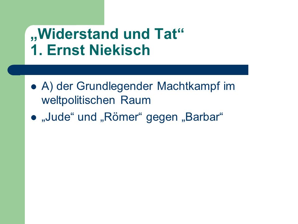 Widerstand und Tat 1. Ernst Niekisch A) der Grundlegender Machtkampf im weltpolitischen Raum Jude und Römer gegen Barbar