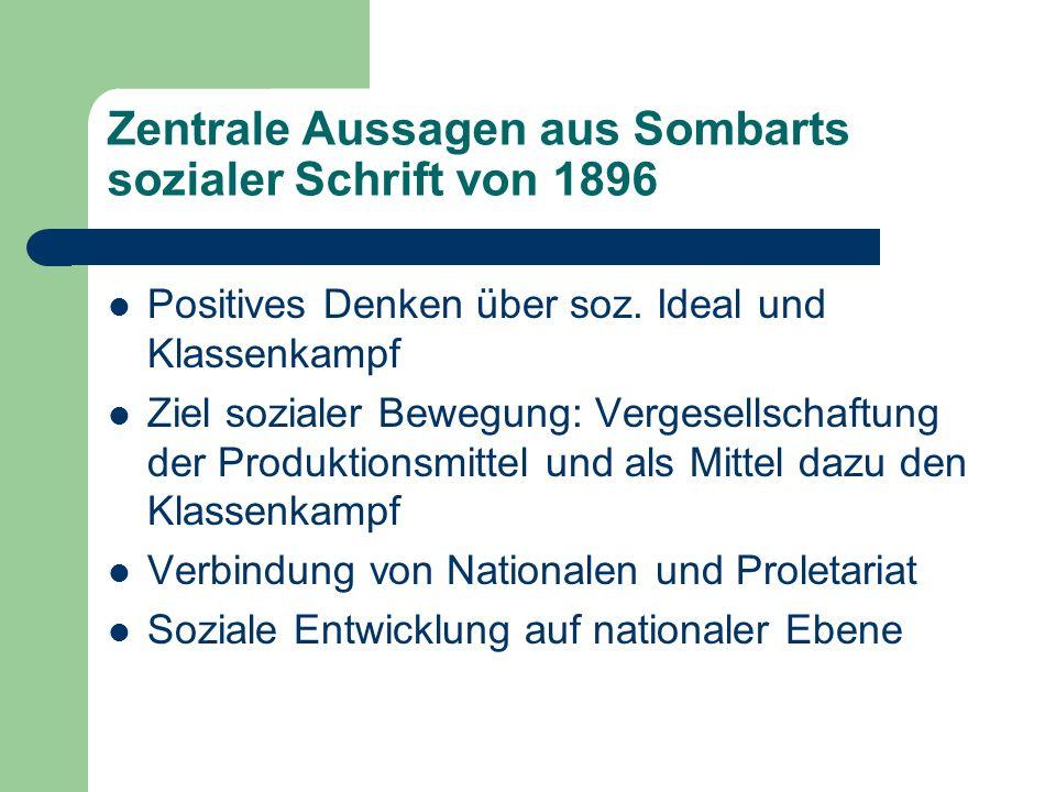 Zentrale Aussagen aus Sombarts sozialer Schrift von 1896 Positives Denken über soz. Ideal und Klassenkampf Ziel sozialer Bewegung: Vergesellschaftung