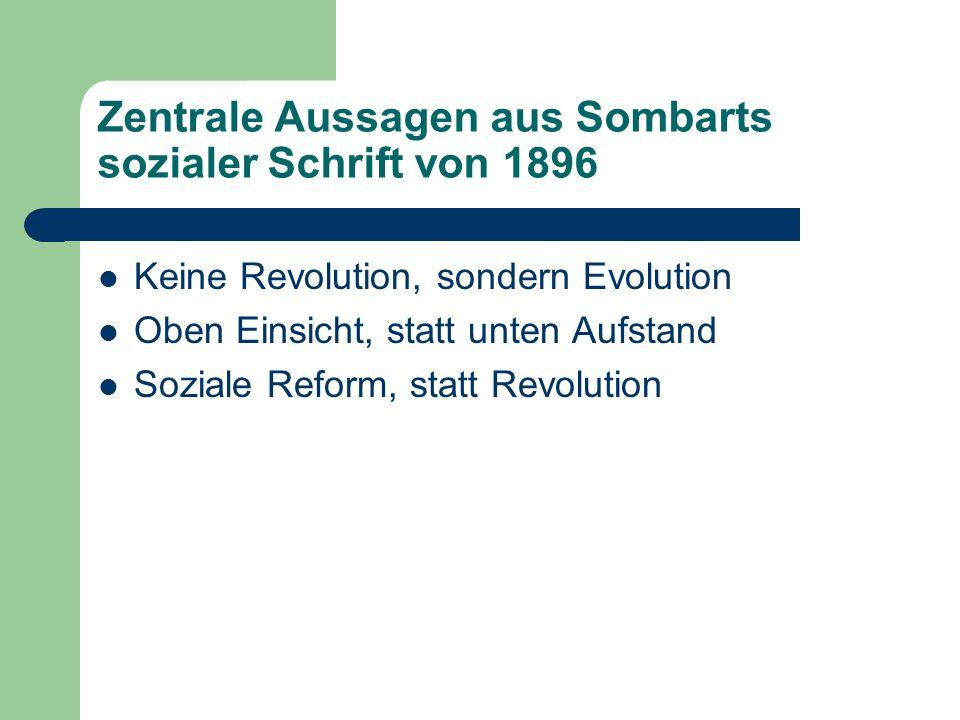 Zentrale Aussagen aus Sombarts sozialer Schrift von 1896 Keine Revolution, sondern Evolution Oben Einsicht, statt unten Aufstand Soziale Reform, statt