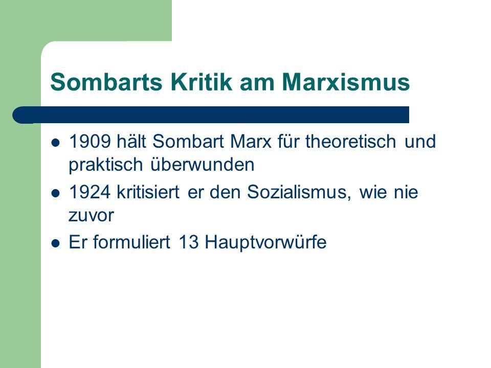 Sombarts Kritik am Marxismus 1909 hält Sombart Marx für theoretisch und praktisch überwunden 1924 kritisiert er den Sozialismus, wie nie zuvor Er formuliert 13 Hauptvorwürfe