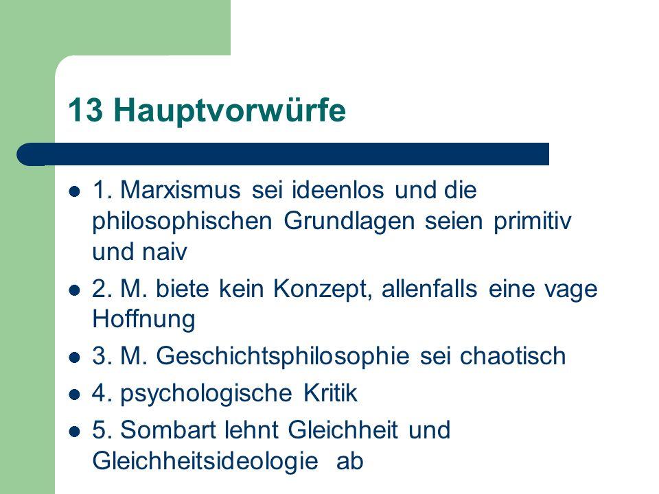 13 Hauptvorwürfe 1. Marxismus sei ideenlos und die philosophischen Grundlagen seien primitiv und naiv 2. M. biete kein Konzept, allenfalls eine vage H