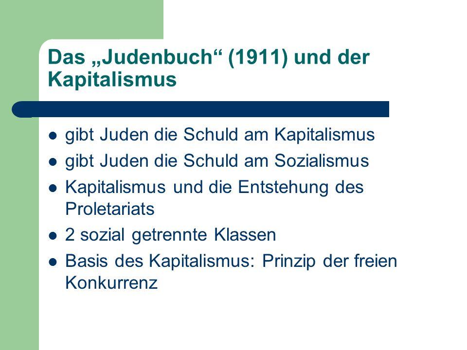 Das Judenbuch (1911) und der Kapitalismus gibt Juden die Schuld am Kapitalismus gibt Juden die Schuld am Sozialismus Kapitalismus und die Entstehung des Proletariats 2 sozial getrennte Klassen Basis des Kapitalismus: Prinzip der freien Konkurrenz