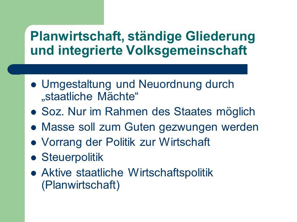 Planwirtschaft, ständige Gliederung und integrierte Volksgemeinschaft Umgestaltung und Neuordnung durch staatliche Mächte Soz.