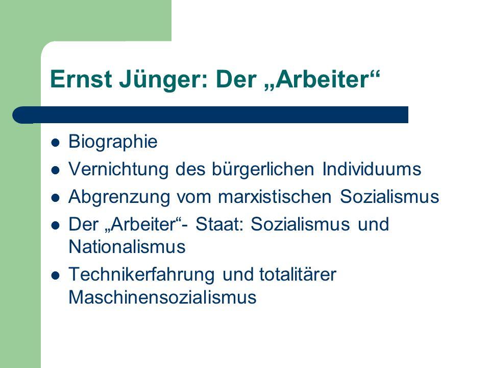 Ernst Jünger: Der Arbeiter Biographie Vernichtung des bürgerlichen Individuums Abgrenzung vom marxistischen Sozialismus Der Arbeiter- Staat: Sozialism