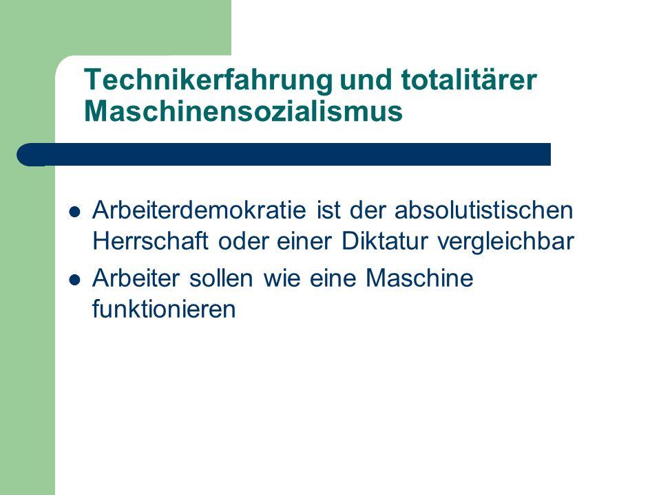 Technikerfahrung und totalitärer Maschinensozialismus Arbeiterdemokratie ist der absolutistischen Herrschaft oder einer Diktatur vergleichbar Arbeiter sollen wie eine Maschine funktionieren