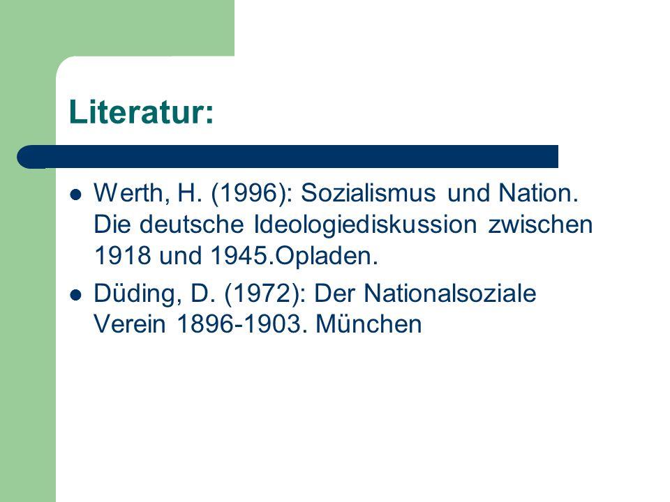 Literatur: Werth, H. (1996): Sozialismus und Nation. Die deutsche Ideologiediskussion zwischen 1918 und 1945.Opladen. Düding, D. (1972): Der Nationals