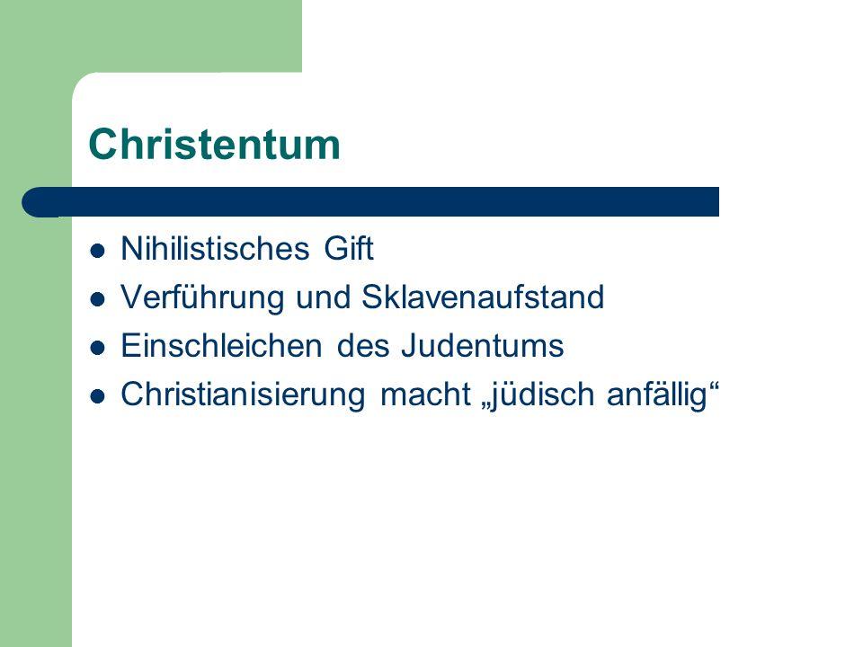 Christentum Nihilistisches Gift Verführung und Sklavenaufstand Einschleichen des Judentums Christianisierung macht jüdisch anfällig
