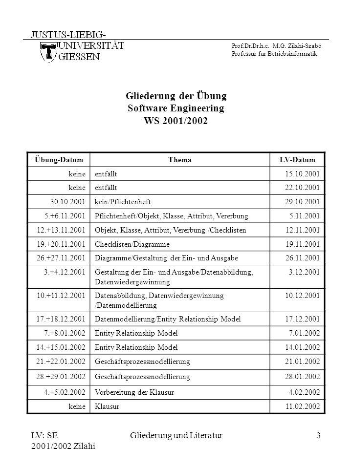 LV: SE 2001/2002 Zilahi Gliederung und Literatur3 Gliederung der Übung Software Engineering WS 2001/2002 Übung-DatumThemaLV-Datum keineentfällt15.10.2