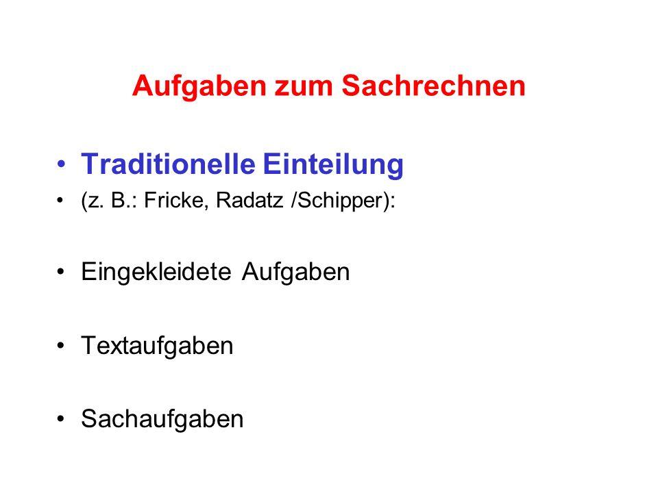 Aufgaben zum Sachrechnen Traditionelle Einteilung (z. B.: Fricke, Radatz /Schipper): Eingekleidete Aufgaben Textaufgaben Sachaufgaben