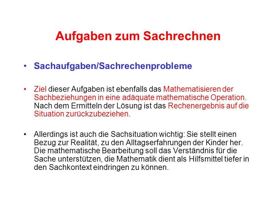 Aufgaben zum Sachrechnen Sachaufgaben/Sachrechenprobleme Ziel dieser Aufgaben ist ebenfalls das Mathematisieren der Sachbeziehungen in eine adäquate m
