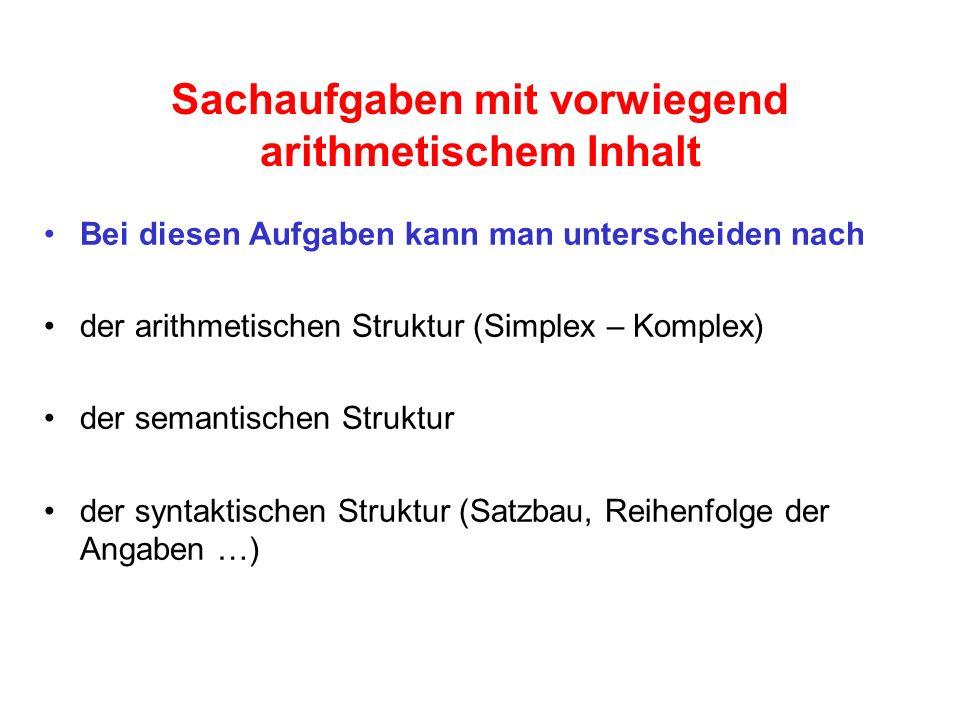 Sachaufgaben mit vorwiegend arithmetischem Inhalt Bei diesen Aufgaben kann man unterscheiden nach der arithmetischen Struktur (Simplex – Komplex) der