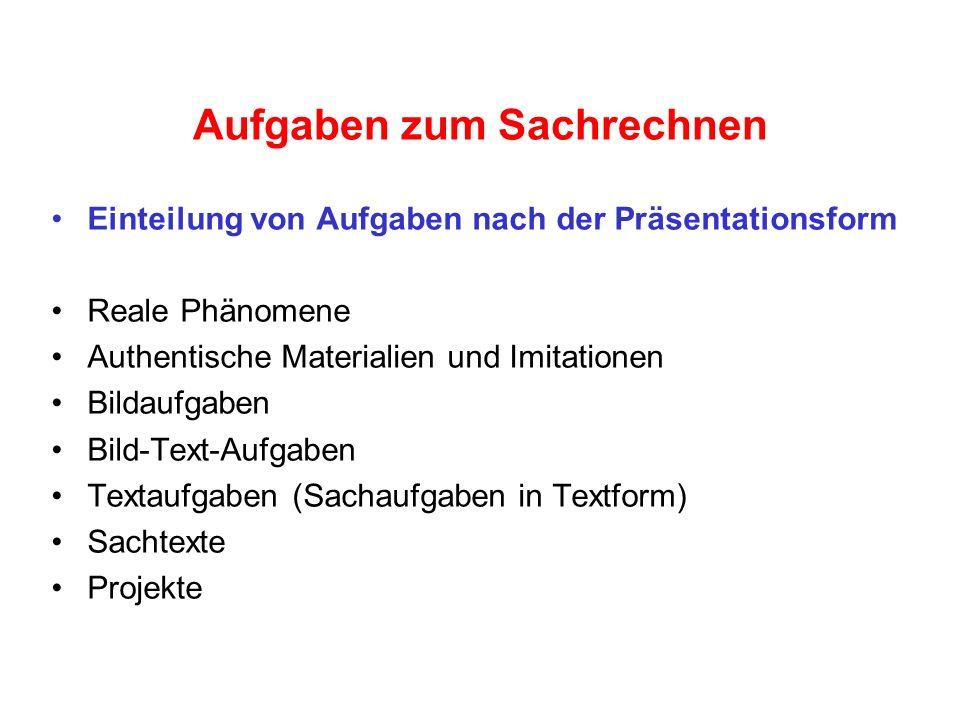 Aufgaben zum Sachrechnen Einteilung von Aufgaben nach der Präsentationsform Reale Phänomene Authentische Materialien und Imitationen Bildaufgaben Bild