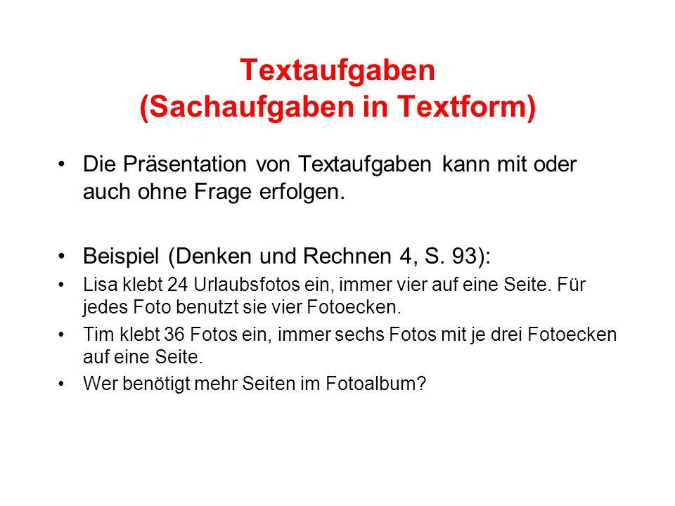 Textaufgaben (Sachaufgaben in Textform) Die Präsentation von Textaufgaben kann mit oder auch ohne Frage erfolgen. Beispiel (Denken und Rechnen 4, S. 9