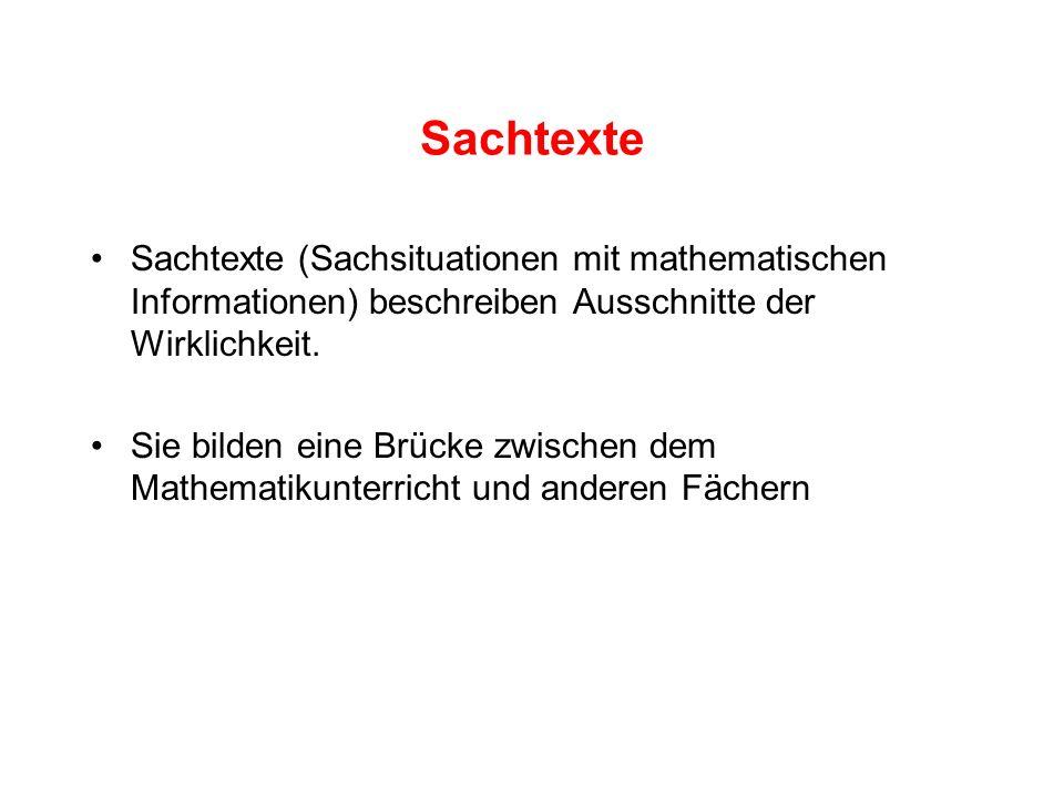 Sachtexte Sachtexte (Sachsituationen mit mathematischen Informationen) beschreiben Ausschnitte der Wirklichkeit. Sie bilden eine Brücke zwischen dem M