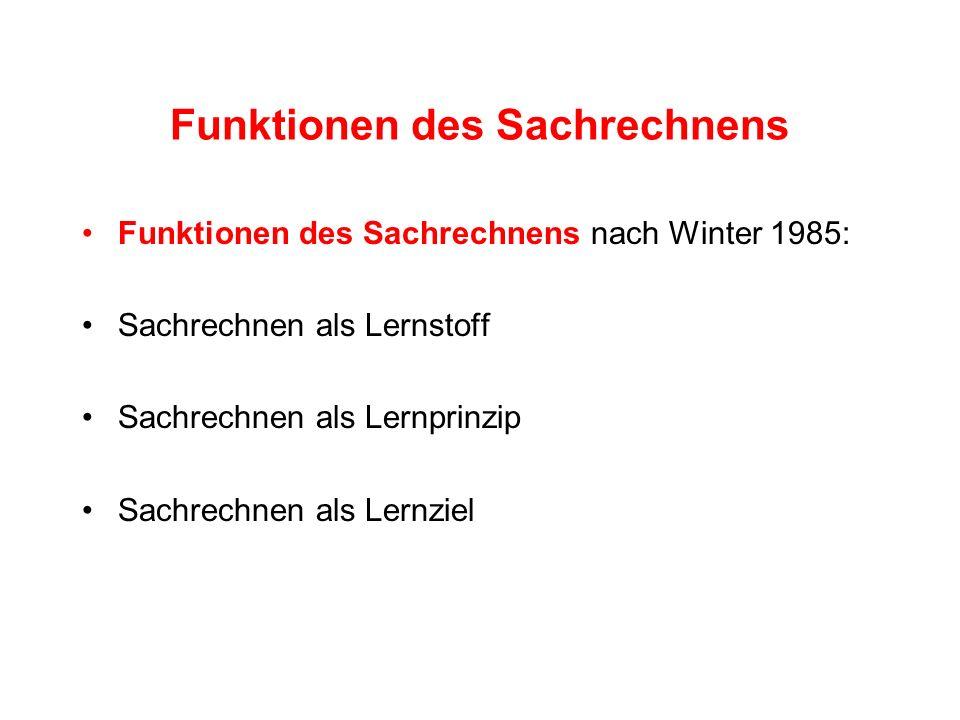 Funktionen des Sachrechnens Funktionen des Sachrechnens nach Winter 1985: Sachrechnen als Lernstoff Sachrechnen als Lernprinzip Sachrechnen als Lernzi