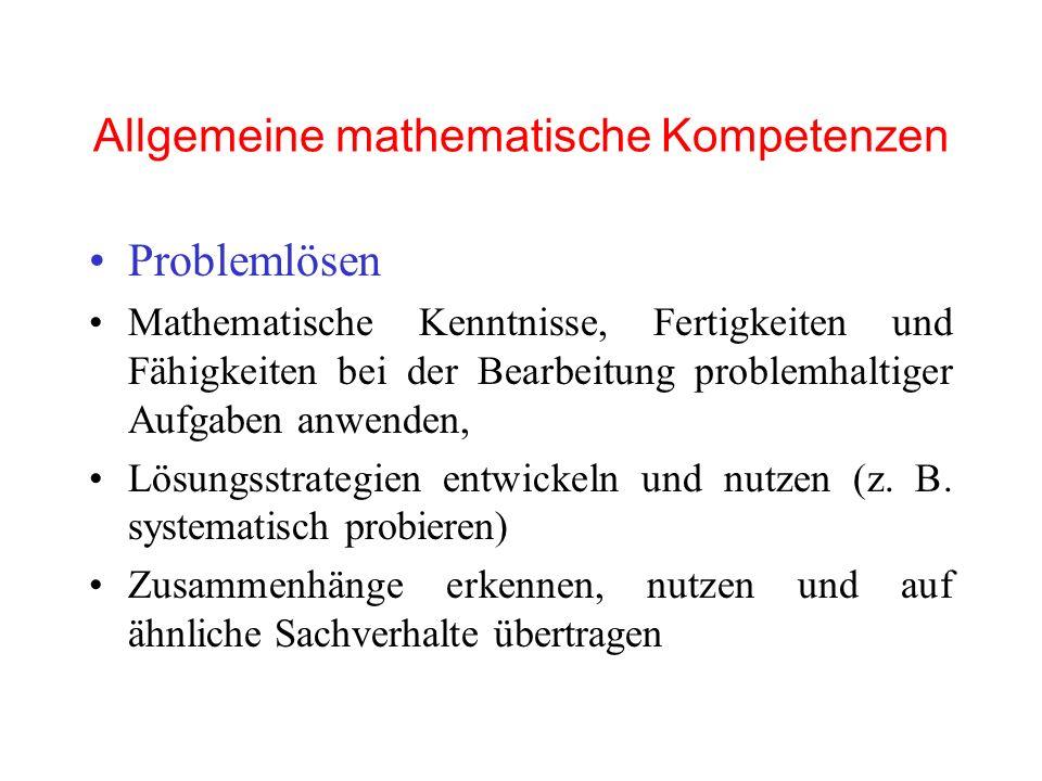 Allgemeine mathematische Kompetenzen Problemlösen Mathematische Kenntnisse, Fertigkeiten und Fähigkeiten bei der Bearbeitung problemhaltiger Aufgaben anwenden, Lösungsstrategien entwickeln und nutzen (z.