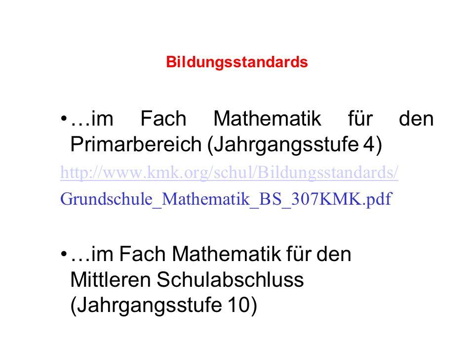 Bildungsstandards …im Fach Mathematik für den Primarbereich (Jahrgangsstufe 4) http://www.kmk.org/schul/Bildungsstandards/ Grundschule_Mathematik_BS_307KMK.pdf …im Fach Mathematik für den Mittleren Schulabschluss (Jahrgangsstufe 10)