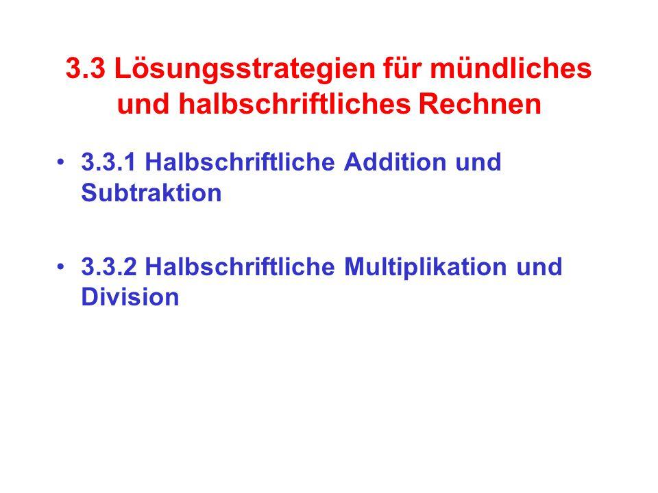 3.3 Lösungsstrategien für mündliches und halbschriftliches Rechnen 3.3.1 Halbschriftliche Addition und Subtraktion 3.3.2 Halbschriftliche Multiplikati