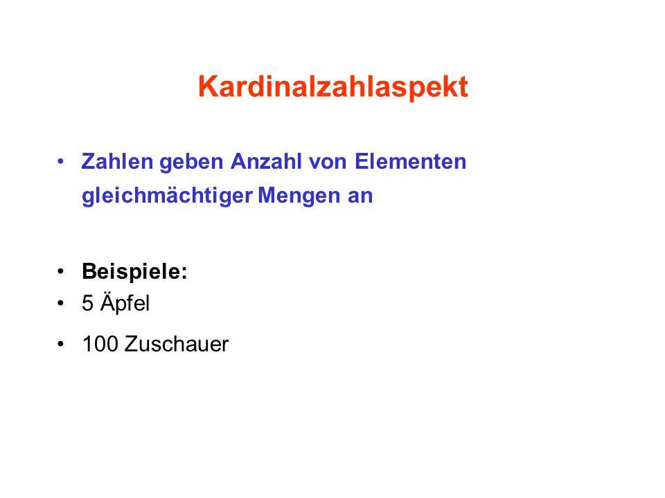 Kardinalzahlaspekt Zahlen geben Anzahl von Elementen gleichmächtiger Mengen an Beispiele: 5 Äpfel 100 Zuschauer