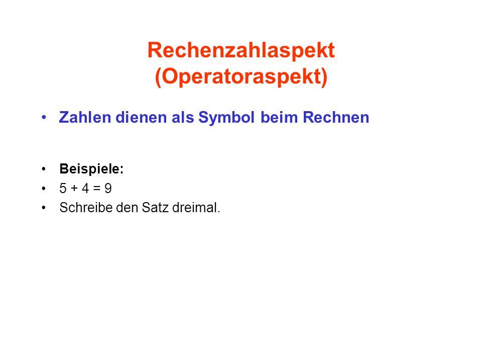 Rechenzahlaspekt (Operatoraspekt) Zahlen dienen als Symbol beim Rechnen Beispiele: 5 + 4 = 9 Schreibe den Satz dreimal.