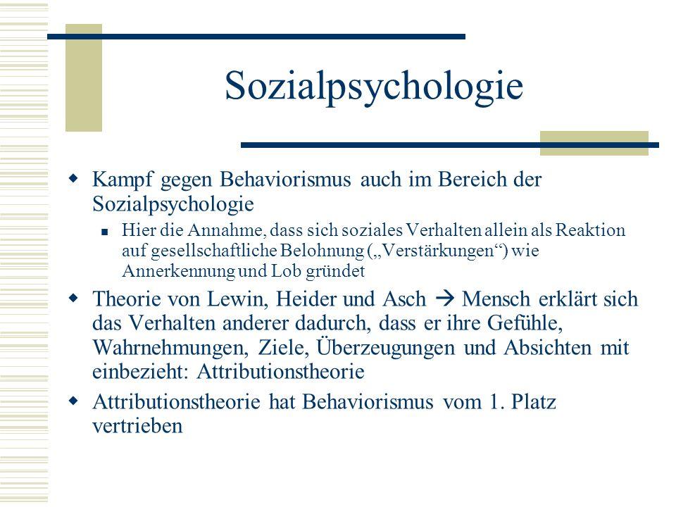 Sozialpsychologie Kampf gegen Behaviorismus auch im Bereich der Sozialpsychologie Hier die Annahme, dass sich soziales Verhalten allein als Reaktion a