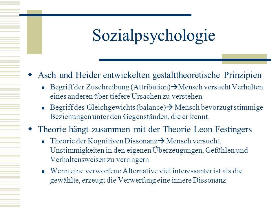 Sozialpsychologie Asch und Heider entwickelten gestalttheoretische Prinzipien Begriff der Zuschreibung (Attribution) Mensch versucht Verhalten eines a