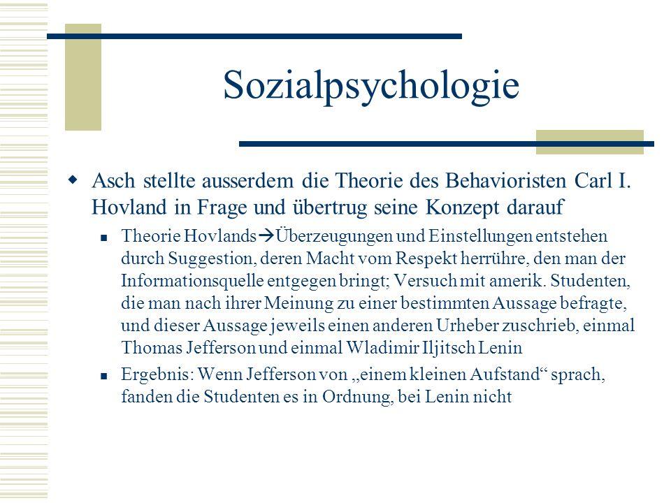 Sozialpsychologie Asch stellte ausserdem die Theorie des Behavioristen Carl I. Hovland in Frage und übertrug seine Konzept darauf Theorie Hovlands Übe